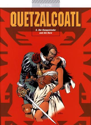 Quetzalcoatl 5 Der Konquistador und die Hure von Jean-Yves Mitton